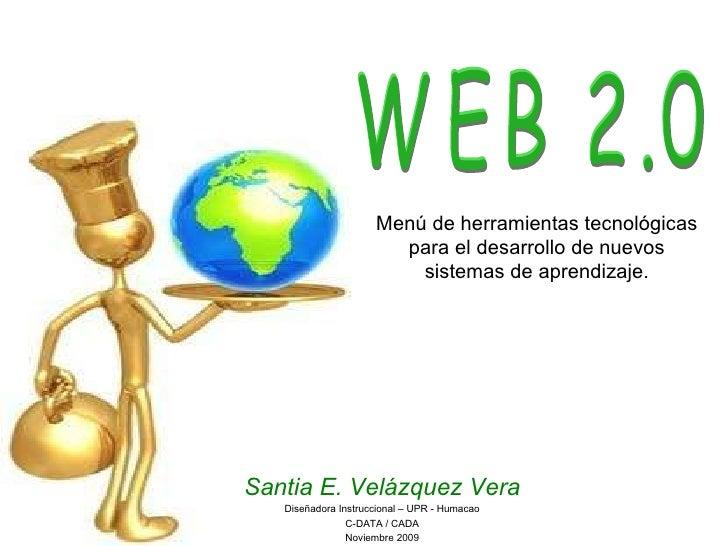 Menú de herramientas tecnológicas para el desarrollo de nuevos sistemas de aprendizaje. WEB 2.0 Santia E. Velázquez Vera D...