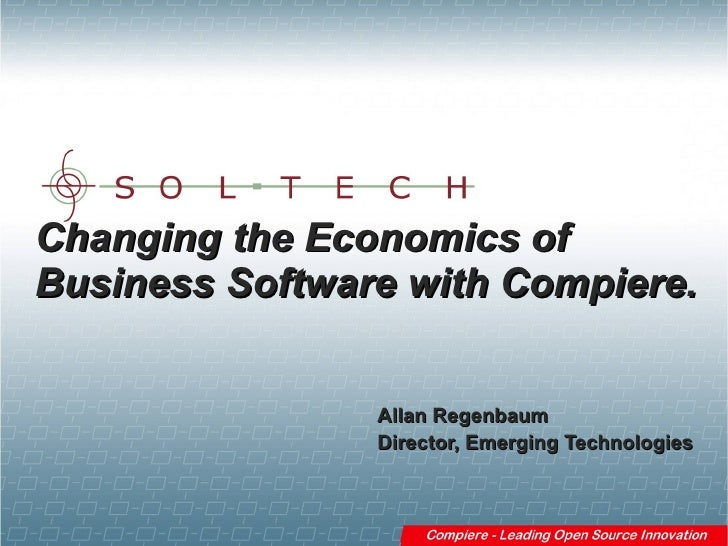 Changing the Economics of Business Software with Compiere.                   Allan Regenbaum                 Director, Eme...