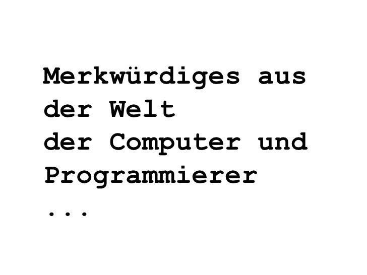 Merkwürdiges aus der Welt der Computer und Programmierer ...