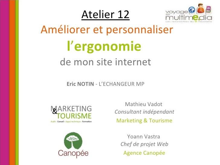 Atelier 12   Améliorer et personnaliser l ' ergonomie   de mon site internet Eric NOTIN  - L'ECHANGEUR MP Mathieu Vadot   ...