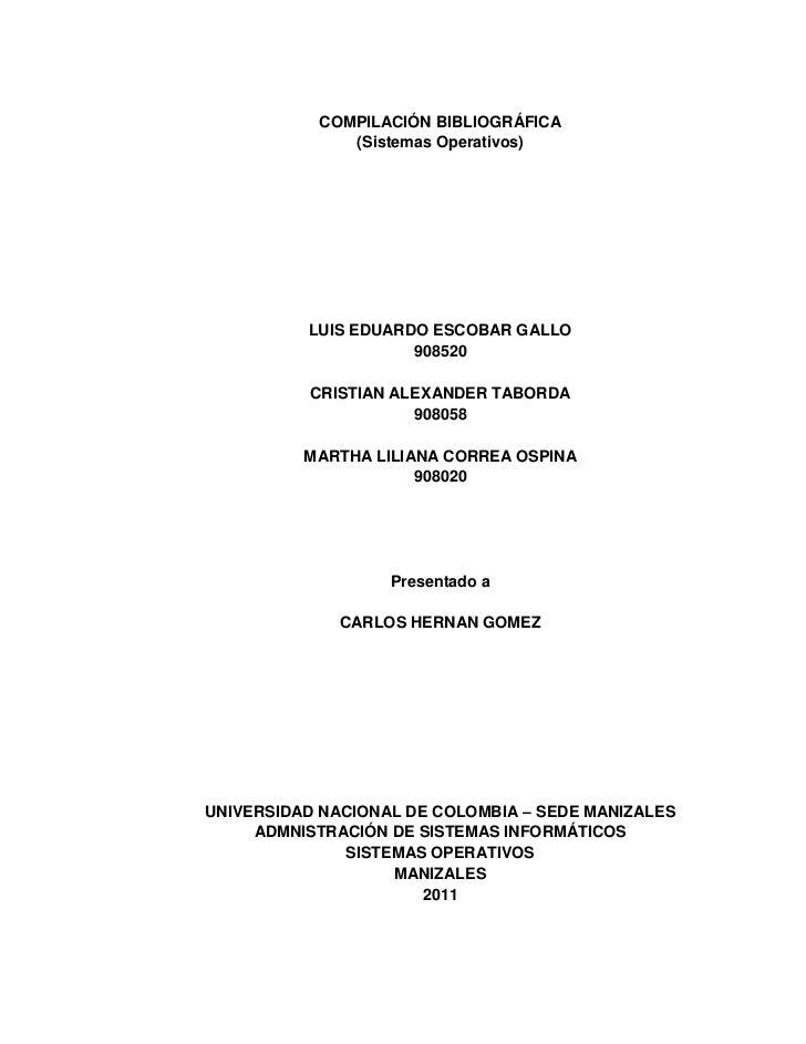 COMPILACIÓN BIBLIOGRÁFICA<br />(Sistemas Operativos)<br />LUIS EDUARDO ESCOBAR GALLO<br />908520<br />CRISTIAN ALEXANDER T...