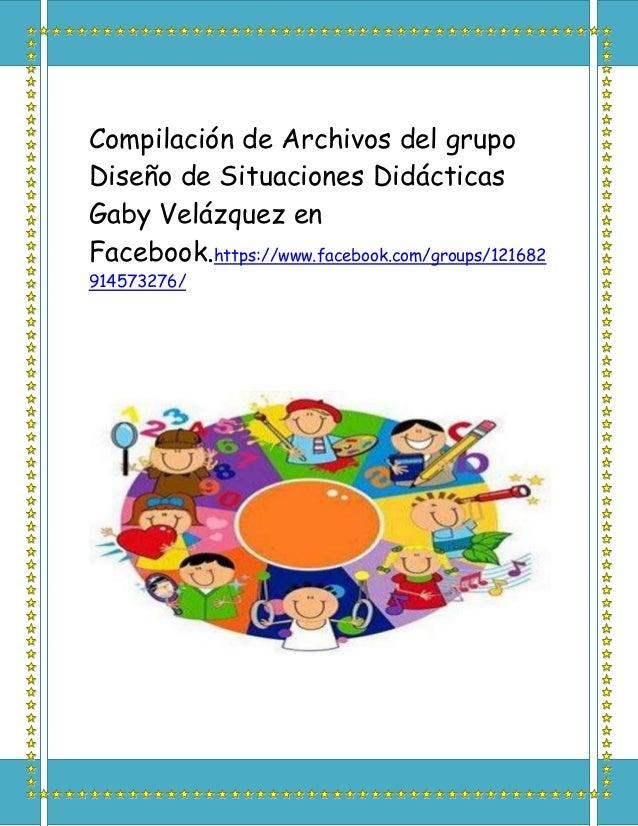 Compilación de Archivos del grupo Diseño de Situaciones Didácticas Gaby Velázquez en Facebook.https://www.facebook.com/gro...