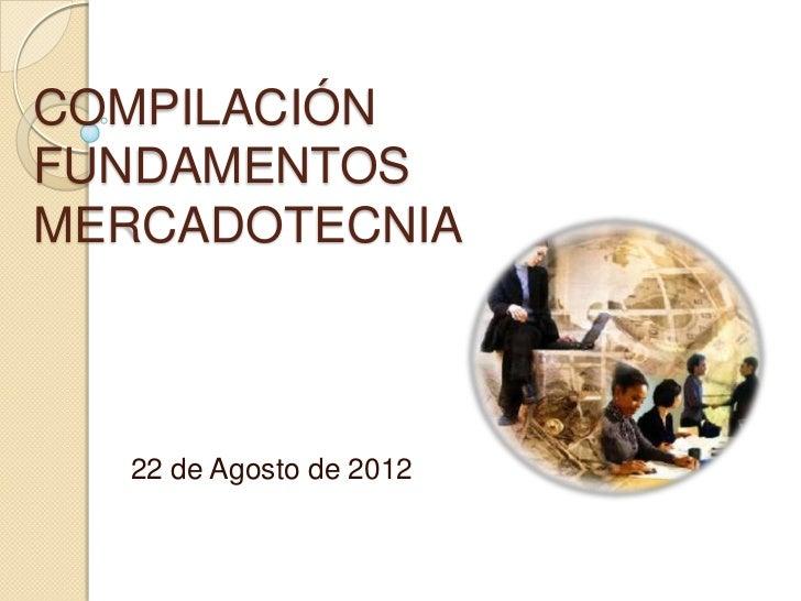 COMPILACIÓNFUNDAMENTOSMERCADOTECNIA  22 de Agosto de 2012