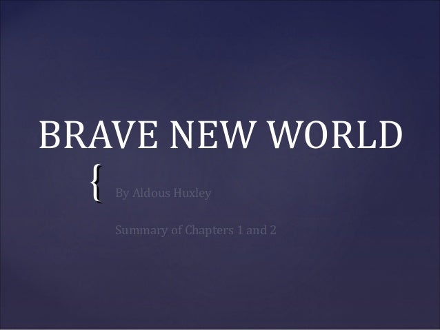 BRAVE NEW WORLD  {By Aldous Huxley   Summary of Chapters 1 and 2