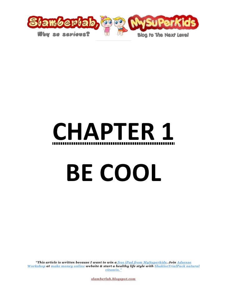 CHAPTER 1 <br />BE COOL<br />I want to be cool like the blogger from Ijaicool blog<br />Cool~<br />What is the definition ...