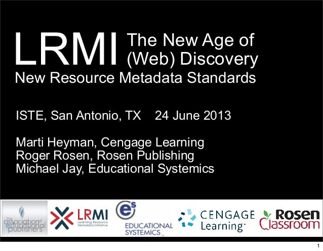 The New Age of (Web) Discovery ISTE, San Antonio, TX 24 June 2013 Marti Heyman, Cengage Learning Roger Rosen, Rosen Publis...