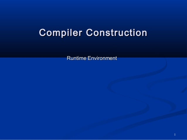 1Compiler ConstructionCompiler ConstructionRuntime EnvironmentRuntime Environment
