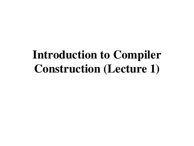 Introduction to Compiler Construction (Lecture 1)
