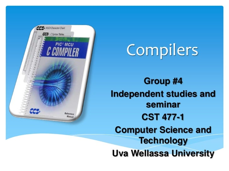 Compilers       Group #4Independent studies and        seminar       CST 477-1 Computer Science and      Technology Uva We...