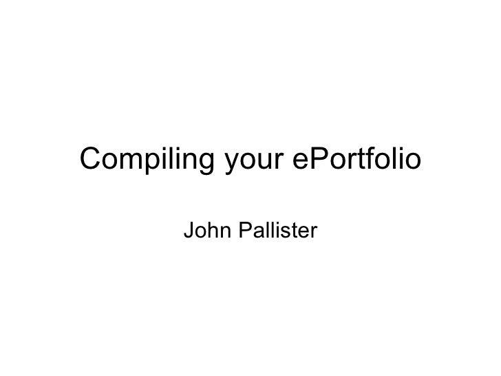 Compiling your ePortfolio John Pallister
