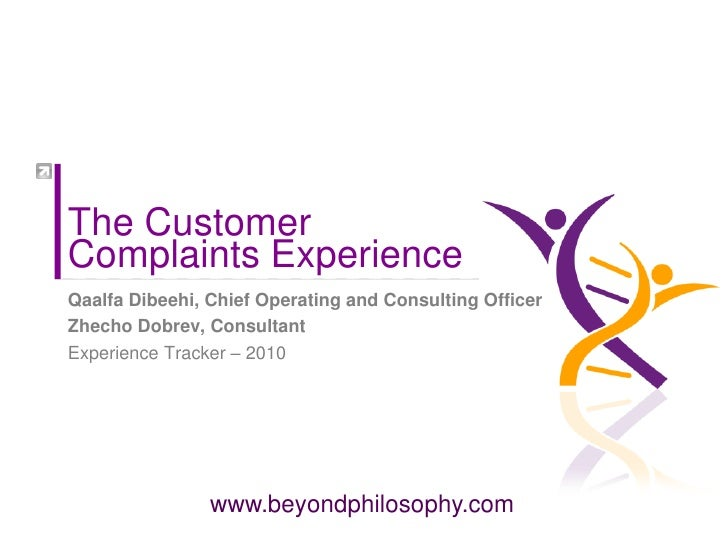 The Customer Complaints Experience Qaalfa Dibeehi, Chief Operating and Consulting Officer Zhecho Dobrev, Consultant Experi...