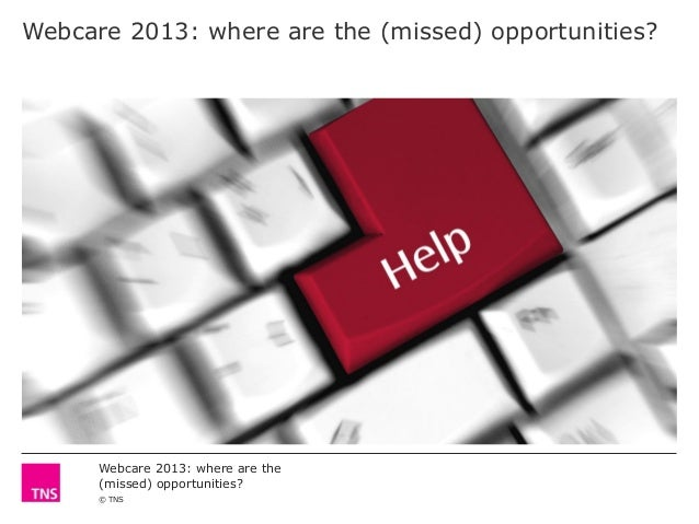 Webcare 2013: where are the (missed) opportunities?  Webcare 2013: where are the (missed) opportunities? © TNS