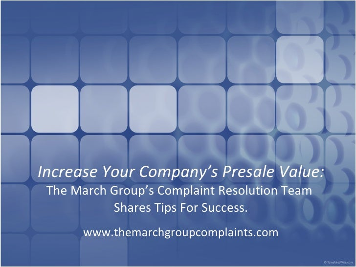 Increase Your Company's Presale Value: The March Group's Complaint Resolution Team  Shares Tips For Success. www.themarchg...