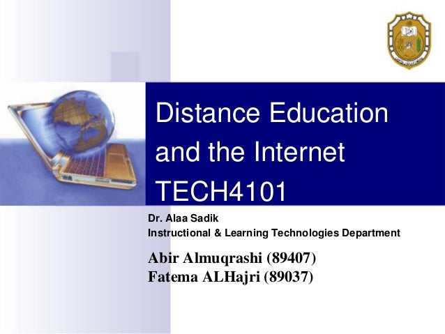 Distance Education and the Internet TECH4101Dr. Alaa SadikInstructional & Learning Technologies DepartmentAbir Almuqrashi ...