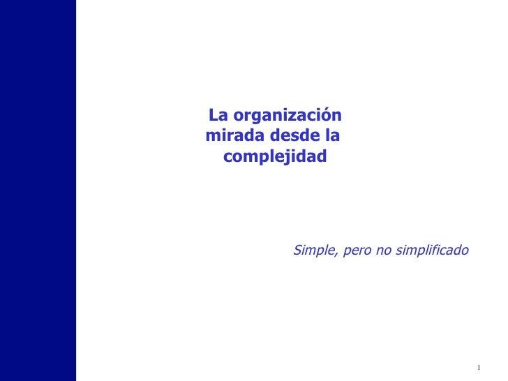 La organización mirada desde la  complejidad Simple, pero no simplificado