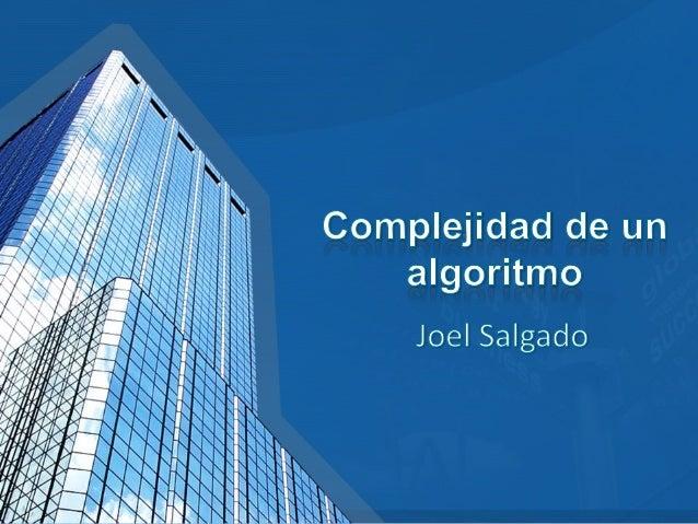 • El costo de la complejidad del algoritmo es la cantidad de recursos q utiliza • Un algoritmo eficiente es aquel q se eje...