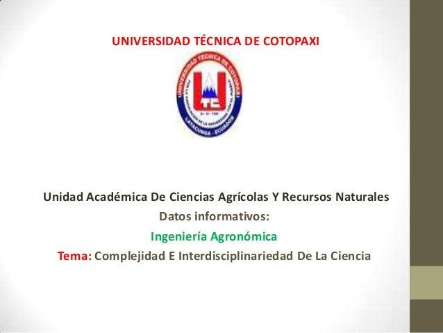 UNIVERSIDAD TÉCNICA DE COTOPAXIUnidad Académica De Ciencias Agrícolas Y Recursos Naturales                   Datos informa...