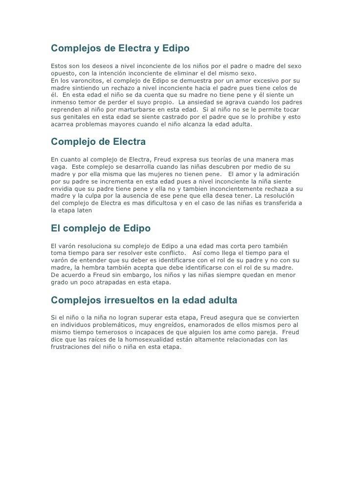 Complejos de Electra y Edipo Estos son los deseos a nivel inconciente de los niños por el padre o madre del sexo opuesto, ...