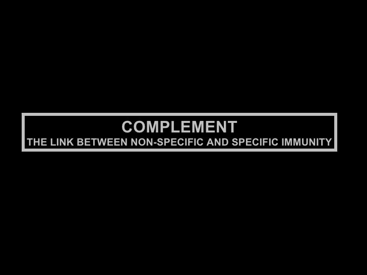 COMPLEMENT THE LINK BETWEEN NON-SPECIFIC AND SPECIFIC IMMUNITY
