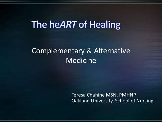 Teresa Chahine MSN, PMHNP Oakland University, School of Nursing Complementary & Alternative Medicine