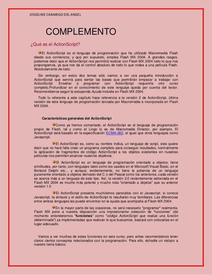 JOSSELINE CAMARGO DEL ANGEL         COMPLEMENTO¿Qué es el ActionScript?      El ActionScript es el lenguaje de programació...