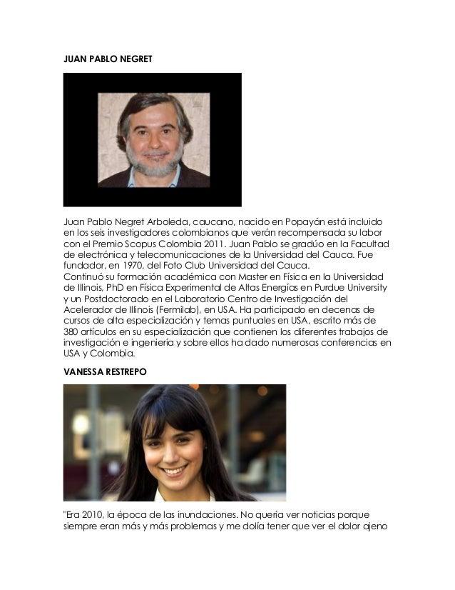 JUAN PABLO NEGRET Juan Pablo Negret Arboleda, caucano, nacido en Popayán está incluido en los seis investigadores colombia...
