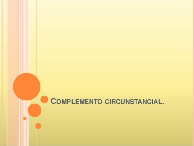 COMPLEMENTO CIRCUNSTANCIAL.