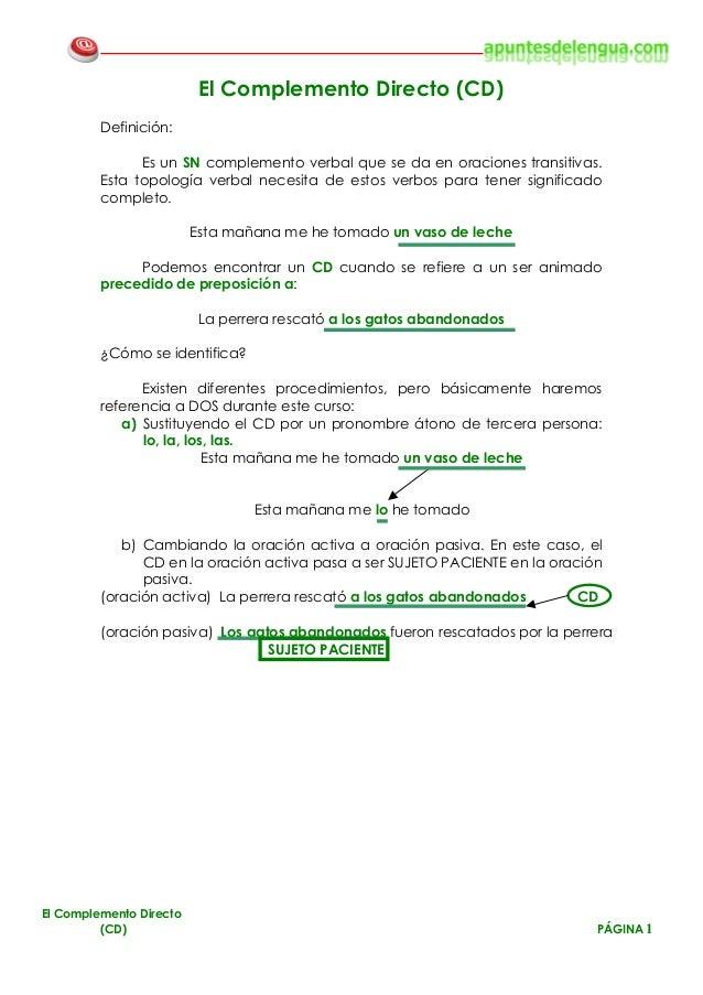 El Complemento Directo (CD)         Definición:               Es un SN complemento verbal que se da en oraciones transitiv...