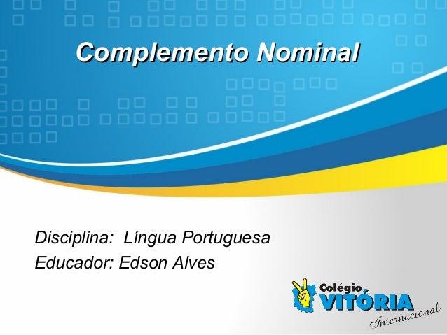 Crateús/CE Complemento NominalComplemento Nominal Disciplina: Língua Portuguesa Educador: Edson Alves