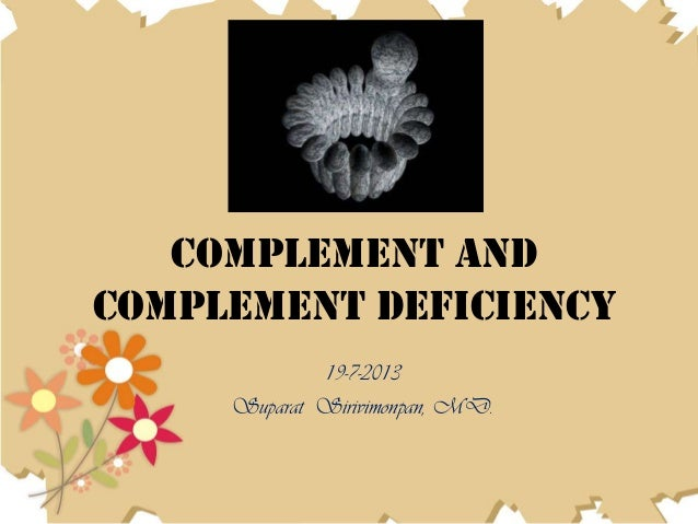 Complement and Complement deficiency 19-7-2013 Suparat Sirivimonpan, MD.
