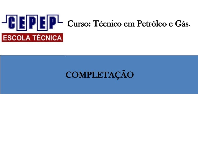 Curso: Técnico em Petróleo e Gás. COMPLETAÇÃO