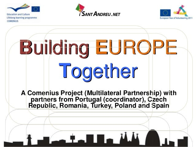 Building EUROPE     TogetherA Comenius Project (Multilateral Partnership) with   partners from Portugal (coordinator), Cze...