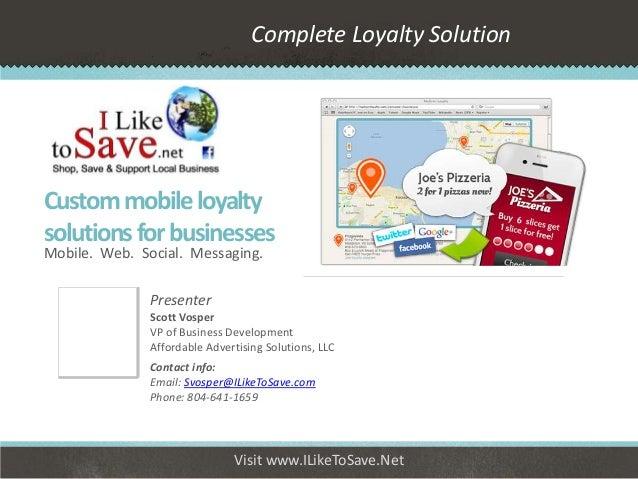Complete Loyalty SolutionCustom mobile loyaltysolutions for businessesMobile. Web. Social. Messaging.               Presen...