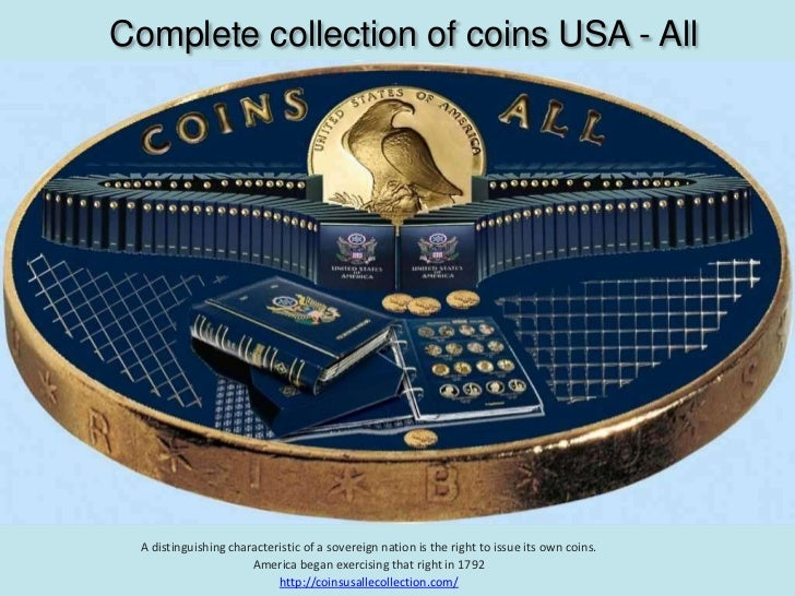 Complete collection of coins USA - All<br />A distinguishing characteristic of a sovereign nation is the right to issue it...