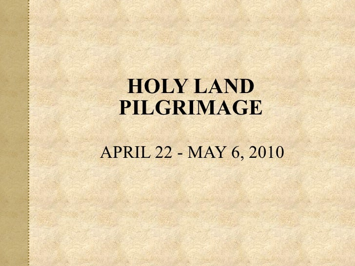 APRIL 22 - MAY 6, 2010 HOLY LAND PILGRIMAGE