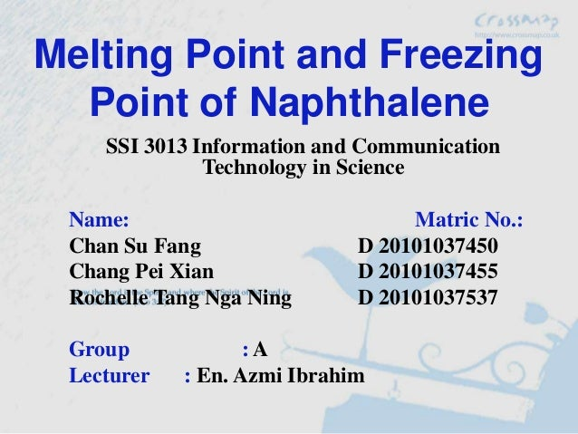 Melting Point and Freezing  Point of Naphthalene    SSI 3013 Information and Communication              Technology in Scie...