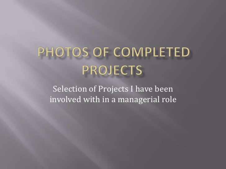 Selection of Projects I have beeninvolved with in a managerial role