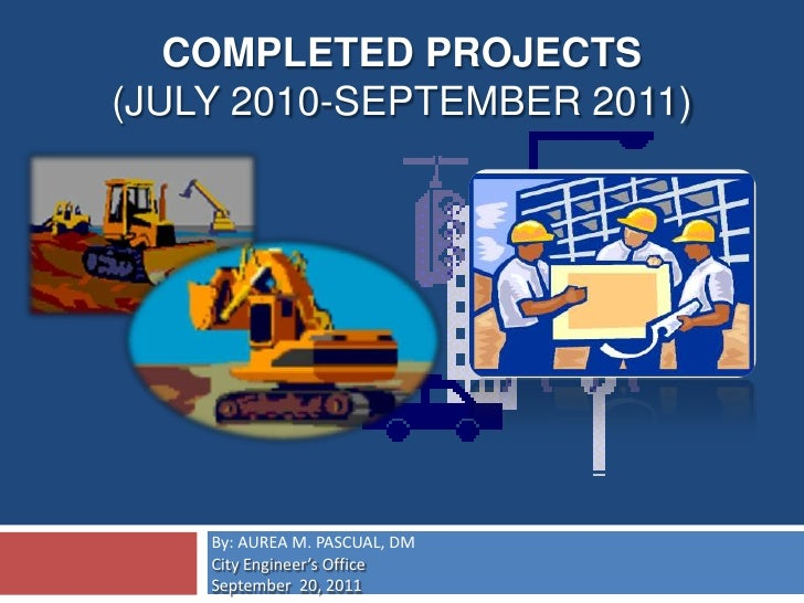 completed PROJECTS(July 2010-SEPTEMBER 2011)<br />By: AUREA M. PASCUAL, DM<br />City Engineer's Office <br />September  20...