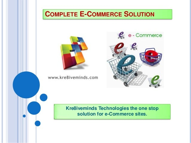 COMPLETE E-COMMERCE SOLUTION Kre8iveminds Technologies the one stop solution for e-Commerce sites.