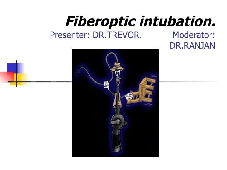 Fiberoptic intubation. Presenter: DR.TREVOR.  Moderator: DR.RANJAN