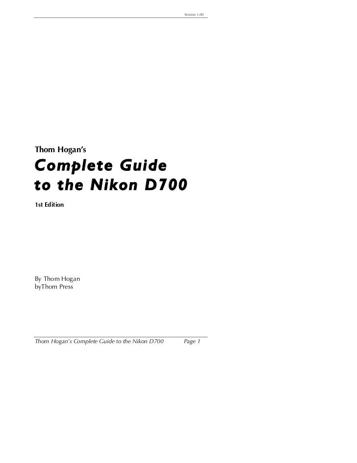 Version 1.00Thom Hogan'sComplete Guideto the Nikon D7001st EditionBy Thom HoganbyThom PressThom Hogan's Complete Guide to ...