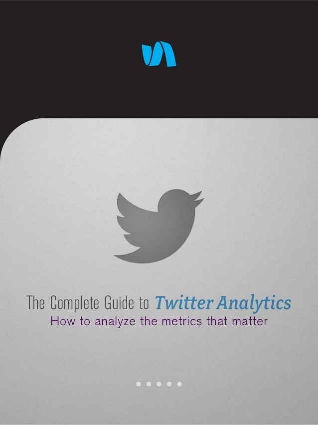 The Complete Guide to Twitter Analytics How to analyze the metrics that matter