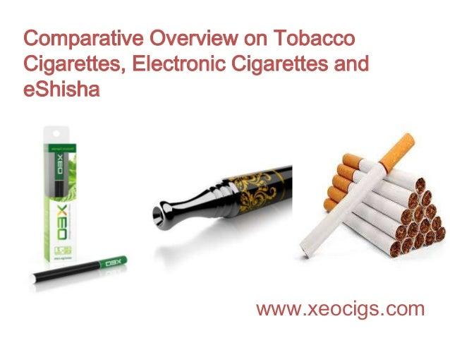 Comparative Overview on Tobacco Cigarettes, Electronic Cigarettes and eShisha  www.xeocigs.com