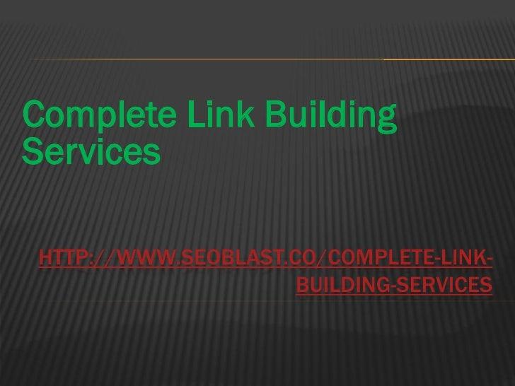 Complete Link BuildingServicesHTTP://WWW.SEOBLAST.CO/COMPLETE-LINK-                     BUILDING-SERVICES