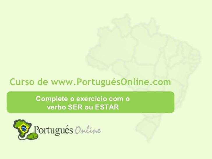 Complete o exercício com o verbo SER ou ESTAR no Presente do Indicativo