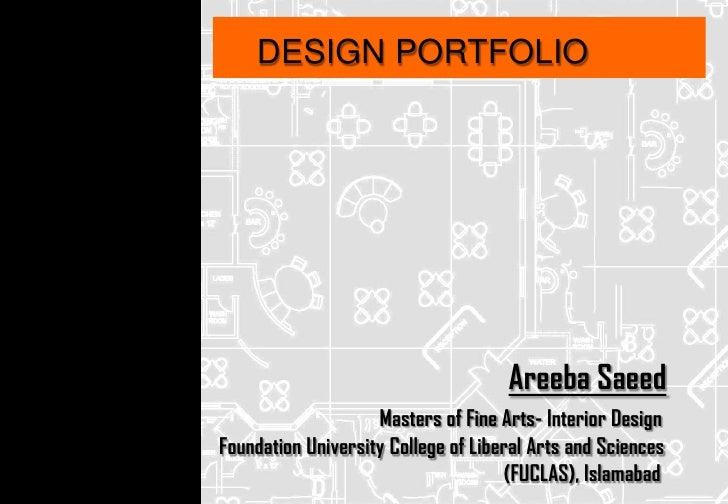 DESIGN PORTFOLIO                                     Areeba Saeed                    Masters of Fine Arts- Interior Design...