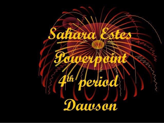 Sahara Estes Powerpoint 4 period  th  Dawson