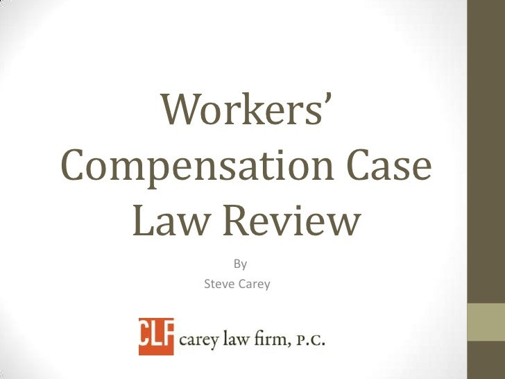 Workers'Compensation Case   Law Review           By      Steve Carey
