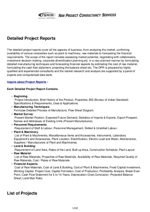 Detailed Project Reports The detailed project reports cover all the aspects of business, from analysing the market, confir...