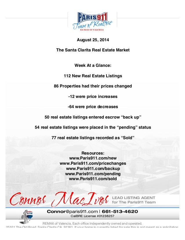 RE/MAX OF VALENCIA  August 25, 2014  The Santa Clarita Real Estate Market  Week At a Glance:  112 New Real Estate Listings...